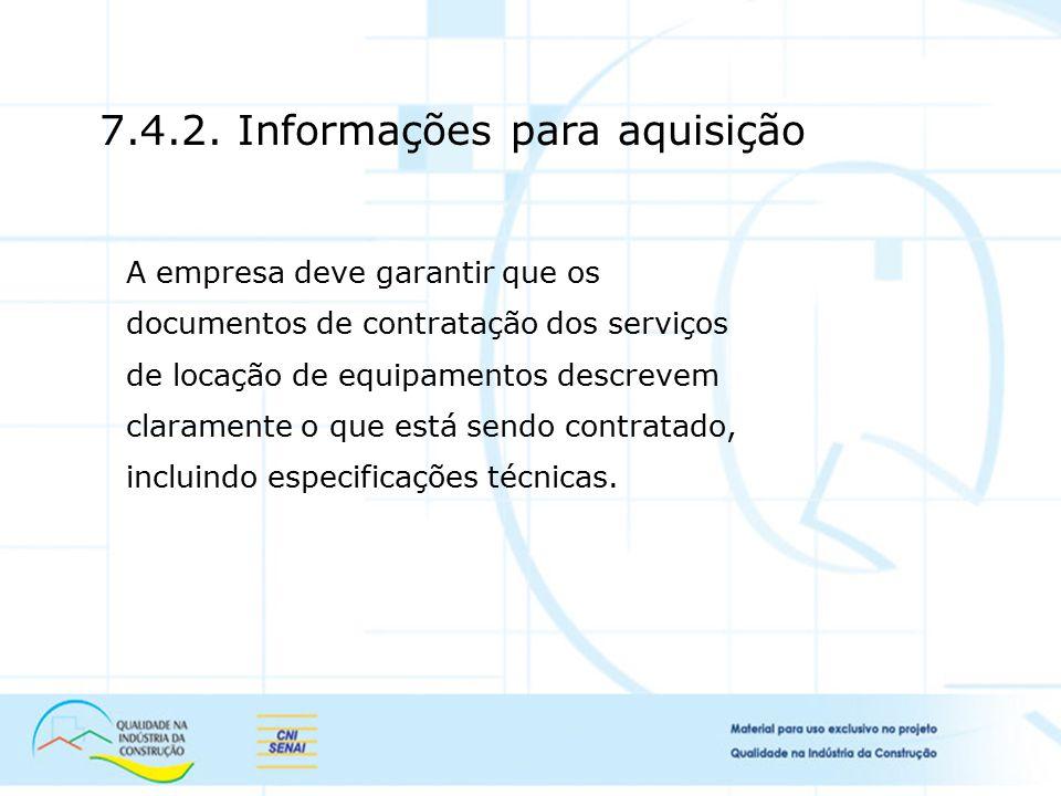 7.4.2. Informações para aquisição A empresa deve garantir que os documentos de contratação dos serviços de locação de equipamentos descrevem clarament