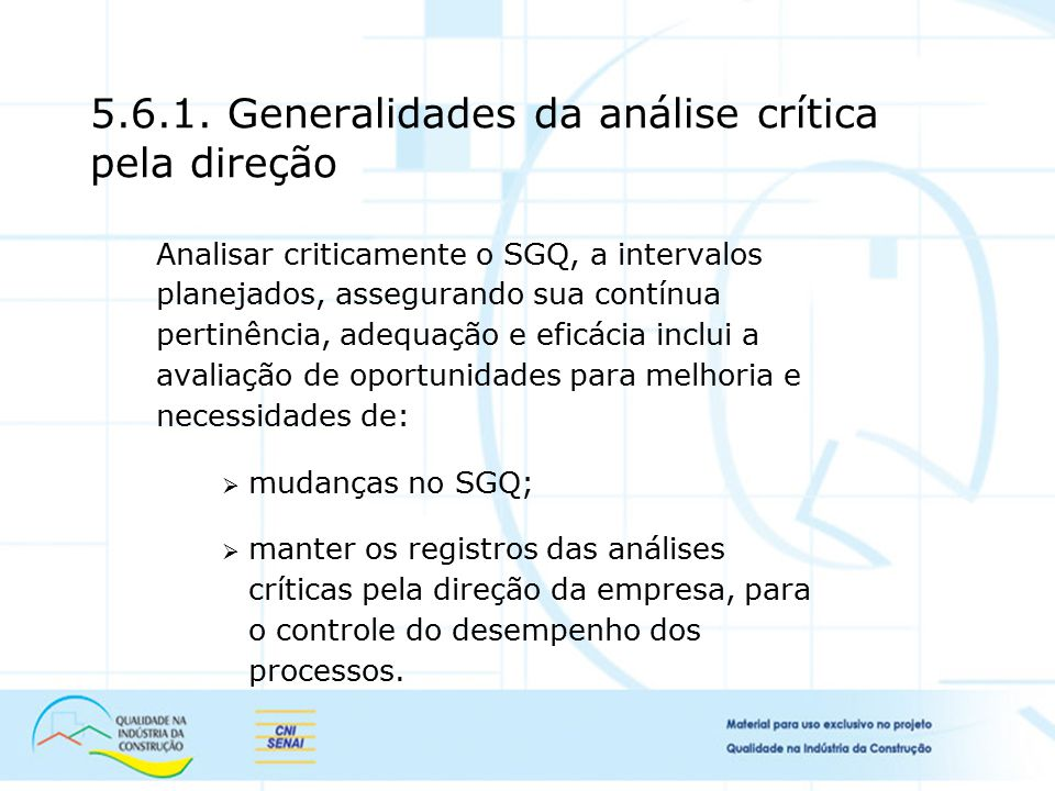 5.6.1. Generalidades da análise crítica pela direção Analisar criticamente o SGQ, a intervalos planejados, assegurando sua contínua pertinência, adequ