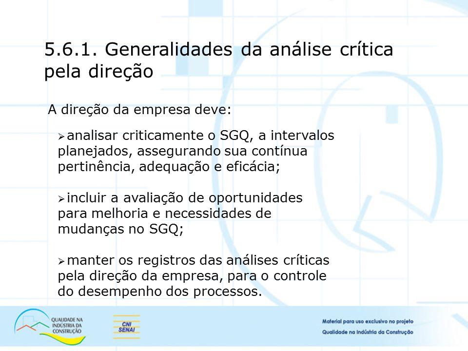 5.6.1. Generalidades da análise crítica pela direção A direção da empresa deve:  analisar criticamente o SGQ, a intervalos planejados, assegurando su