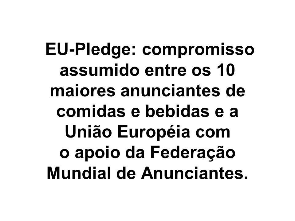 EU-Pledge: compromisso assumido entre os 10 maiores anunciantes de comidas e bebidas e a União Européia com o apoio da Federação Mundial de Anunciantes.