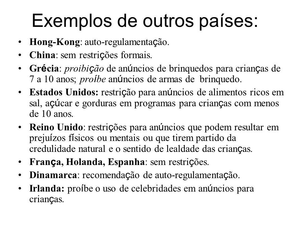 Exemplos de outros países: Hong-Kong: auto-regulamenta ç ão. China: sem restri ç ões formais. Gr é cia: proibi ç ão de an ú ncios de brinquedos para c
