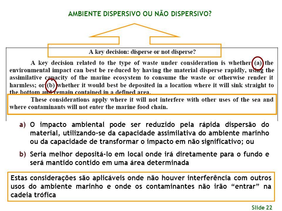 Slide 22 a)O impacto ambiental pode ser reduzido pela rápida dispersão do material, utilizando-se da capacidade assimilativa do ambiente marinho ou da