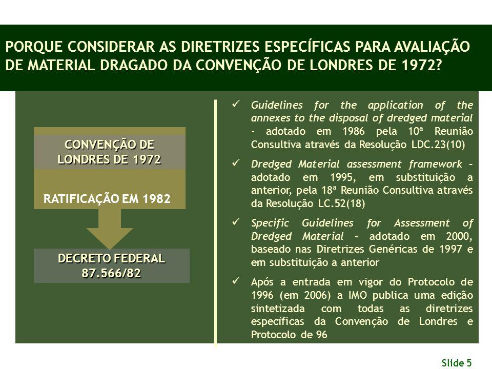 Slide 5 CONVENÇÃO DE LONDRES DE 1972 RATIFICAÇÃO EM 1982 DECRETO FEDERAL 87.566/82 PORQUE CONSIDERAR AS DIRETRIZES ESPECÍFICAS PARA AVALIAÇÃO DE MATER