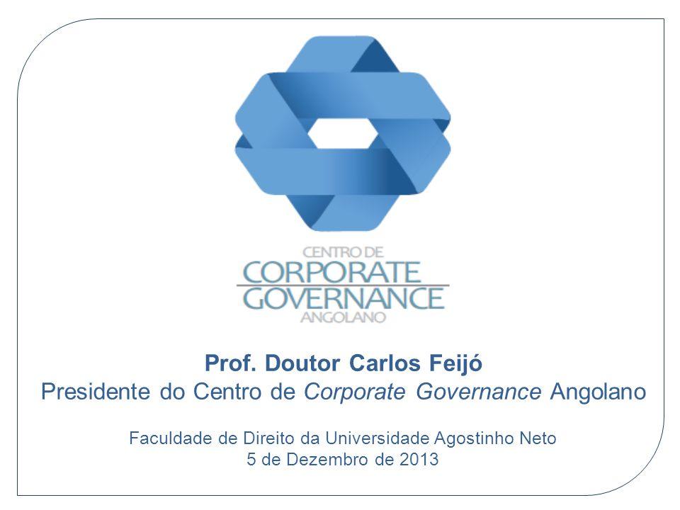 Prof. Doutor Carlos Feijó Presidente do Centro de Corporate Governance Angolano Faculdade de Direito da Universidade Agostinho Neto 5 de Dezembro de 2