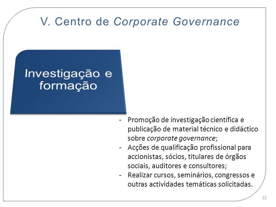 V. Centro de Corporate Governance -Promoção de investigação científica e publicação de material técnico e didáctico sobre corporate governance; -Acçõe