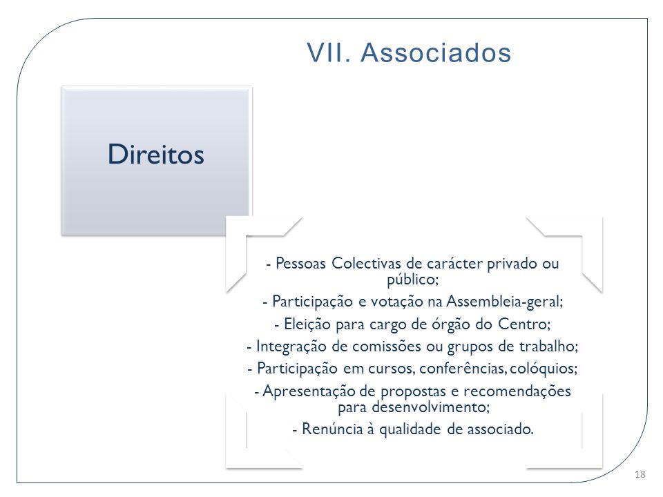 - Pessoas Colectivas de carácter privado ou público; - Participação e votação na Assembleia-geral; - Eleição para cargo de órgão do Centro; - Integraç