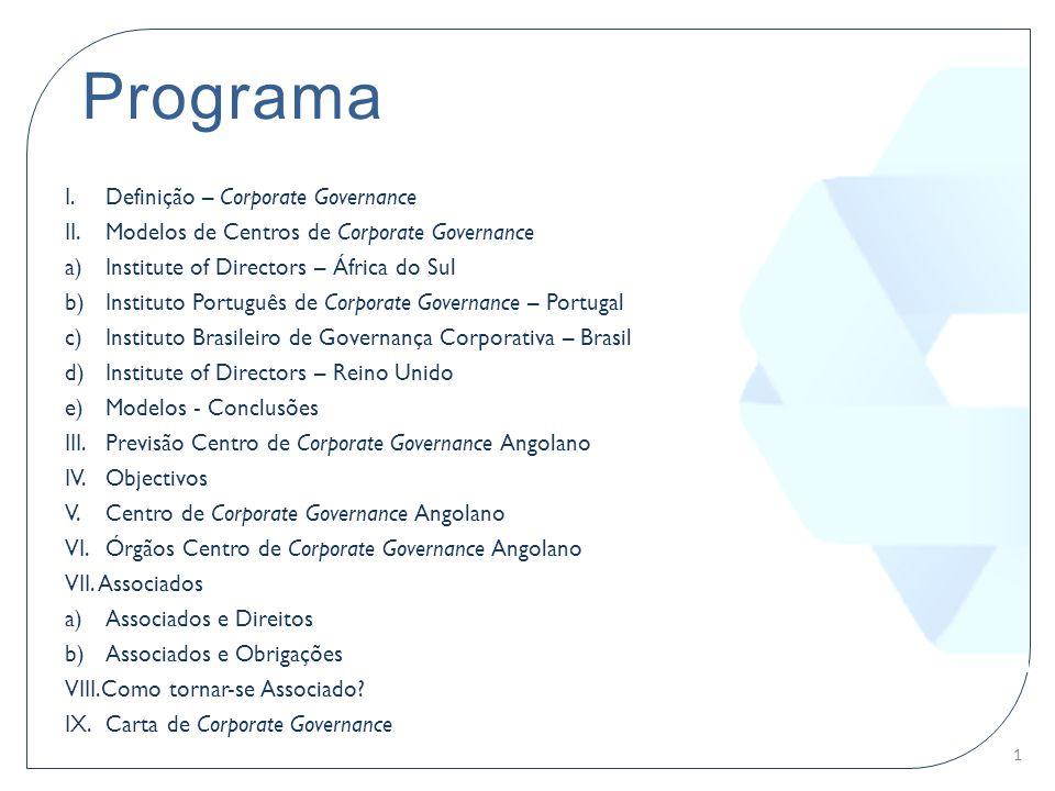 Programa I.Definição – Corporate Governance II.Modelos de Centros de Corporate Governance a)Institute of Directors – África do Sul b)Instituto Portugu