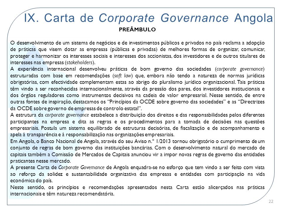 IX. Carta de Corporate Governance Angola PREÂMBULO O desenvolvimento de um sistema de negócios e de investimentos públicos e privados no país reclama