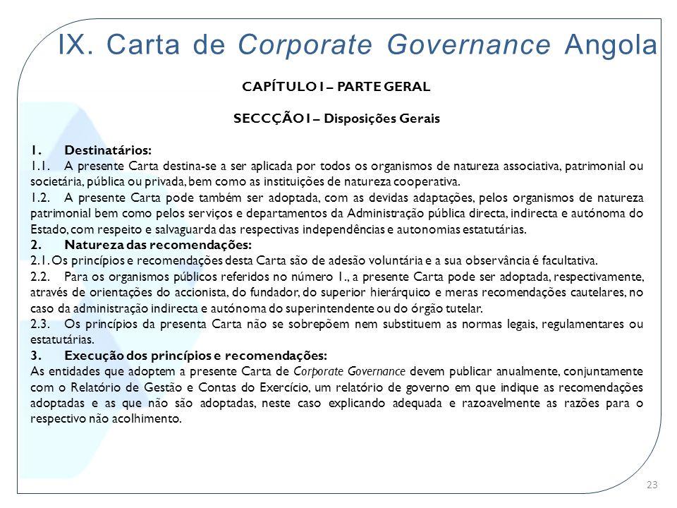 IX. Carta de Corporate Governance Angola CAPÍTULO I – PARTE GERAL SECCÇÃO I – Disposições Gerais 1. Destinatários: 1.1. A presente Carta destina-se a