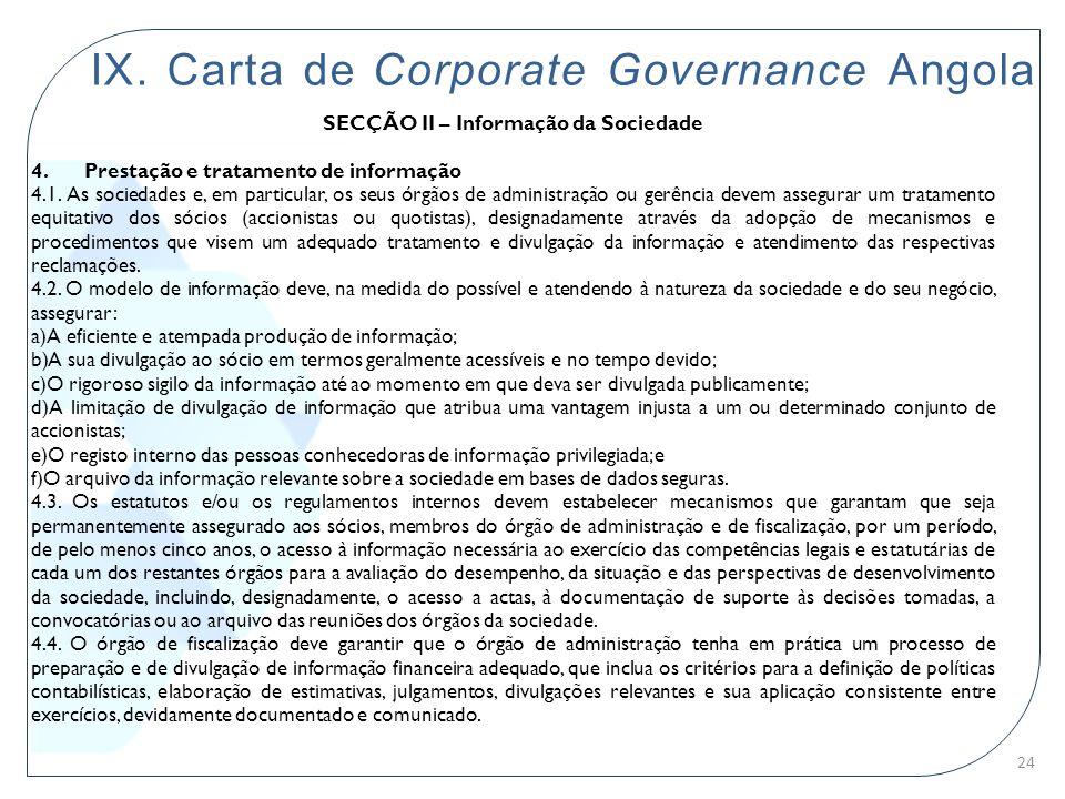 IX. Carta de Corporate Governance Angola SECÇÃO II – Informação da Sociedade 4. Prestação e tratamento de informação 4.1. As sociedades e, em particul