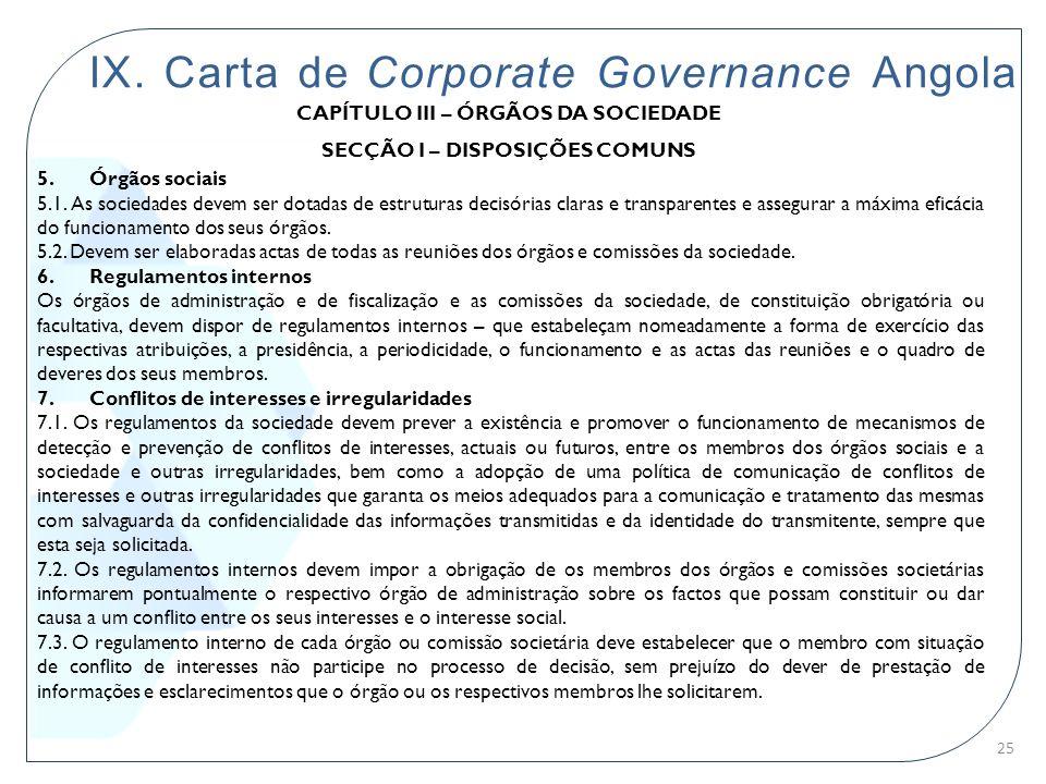 IX. Carta de Corporate Governance Angola CAPÍTULO III – ÓRGÃOS DA SOCIEDADE SECÇÃO I – DISPOSIÇÕES COMUNS 5. Órgãos sociais 5.1. As sociedades devem s