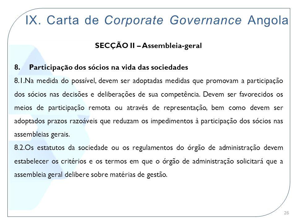 IX. Carta de Corporate Governance Angola SECÇÃO II – Assembleia-geral 8. Participação dos sócios na vida das sociedades 8.1.Na medida do possível, dev