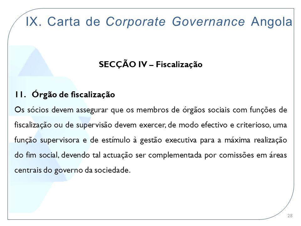 IX. Carta de Corporate Governance Angola SECÇÃO IV – Fiscalização 11. Órgão de fiscalização Os sócios devem assegurar que os membros de órgãos sociais