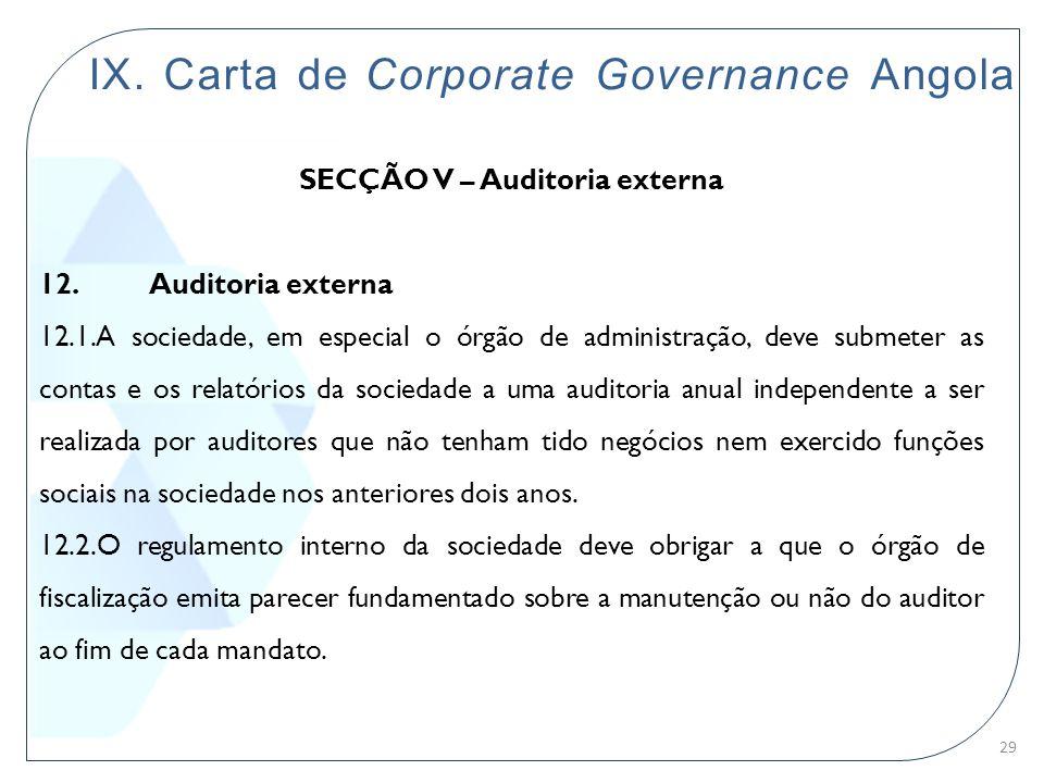 IX. Carta de Corporate Governance Angola SECÇÃO V – Auditoria externa 12. Auditoria externa 12.1.A sociedade, em especial o órgão de administração, de