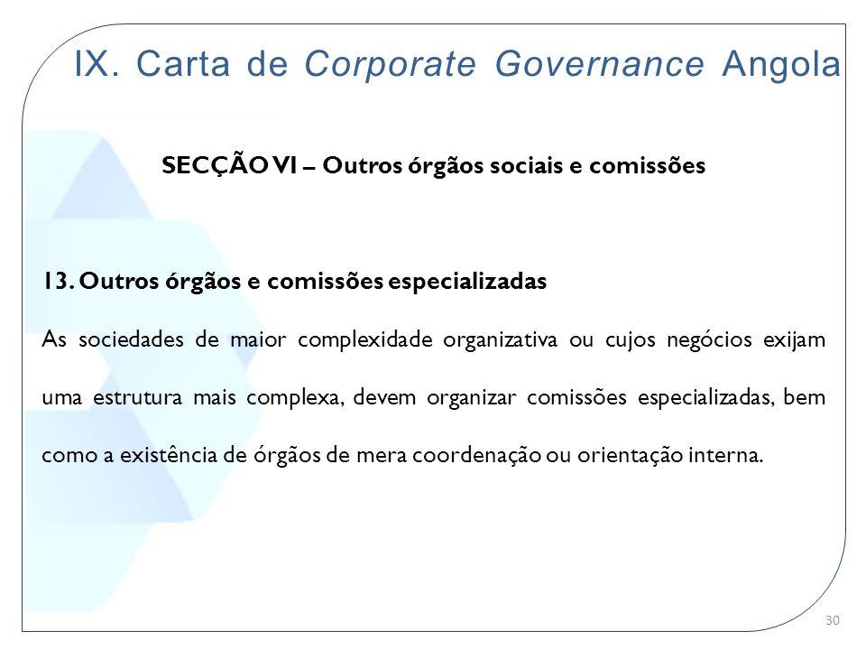 IX. Carta de Corporate Governance Angola SECÇÃO VI – Outros órgãos sociais e comissões 13. Outros órgãos e comissões especializadas As sociedades de m