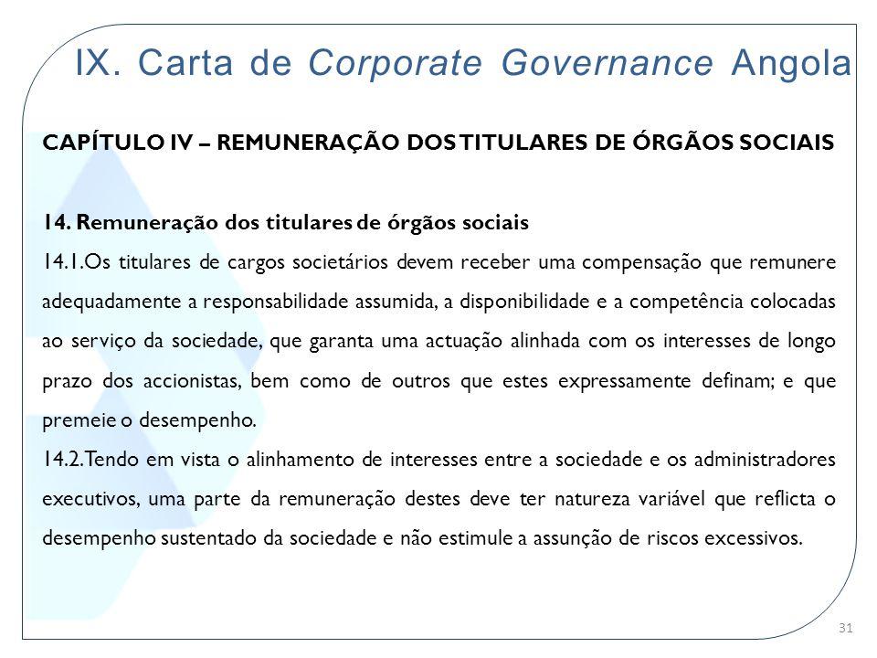 IX. Carta de Corporate Governance Angola CAPÍTULO IV – REMUNERAÇÃO DOS TITULARES DE ÓRGÃOS SOCIAIS 14. Remuneração dos titulares de órgãos sociais 14.