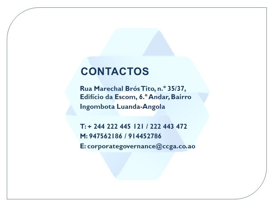 CONTACTOS Rua Marechal Brós Tito, n.º 35/37, Edifício da Escom, 6.º Andar, Bairro Ingombota Luanda-Angola T: + 244 222 445 121 / 222 443 472 M: 947562