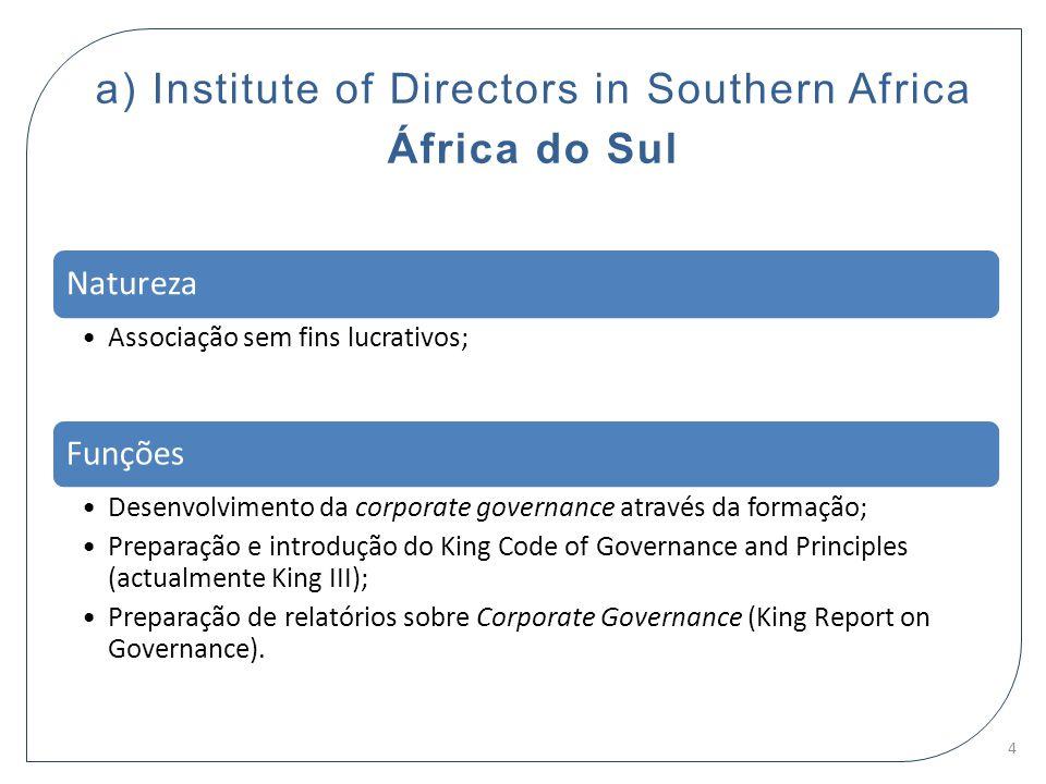 a) Institute of Directors in Southern Africa África do Sul Natureza Associação sem fins lucrativos; Funções Desenvolvimento da corporate governance at