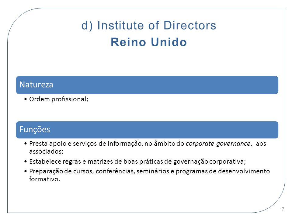 d) Institute of Directors Reino Unido Natureza Ordem profissional; Funções Presta apoio e serviços de informação, no âmbito do corporate governance, a