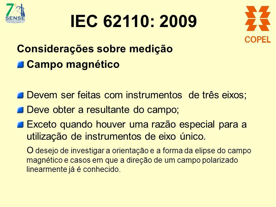 IEC 62110: 2009 Considerações sobre medição Campo magnético Devem ser feitas com instrumentos de três eixos; Deve obter a resultante do campo; Exceto