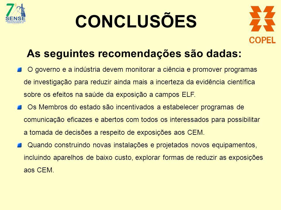 CONCLUSÕES As seguintes recomendações são dadas: O governo e a indústria devem monitorar a ciência e promover programas de investigação para reduzir a