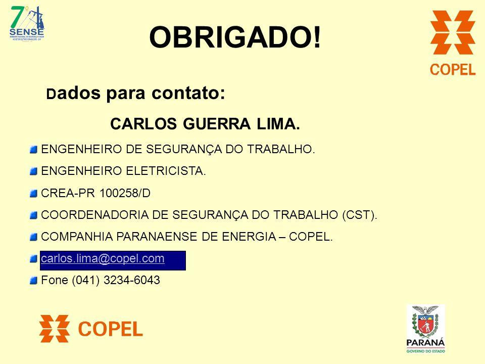 D ados para contato: CARLOS GUERRA LIMA. ENGENHEIRO DE SEGURANÇA DO TRABALHO. ENGENHEIRO ELETRICISTA. CREA-PR 100258/D COORDENADORIA DE SEGURANÇA DO T
