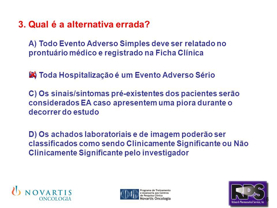 16 3. Qual é a alternativa errada? A) Todo Evento Adverso Simples deve ser relatado no prontuário médico e registrado na Ficha Clínica B) Toda Hospita