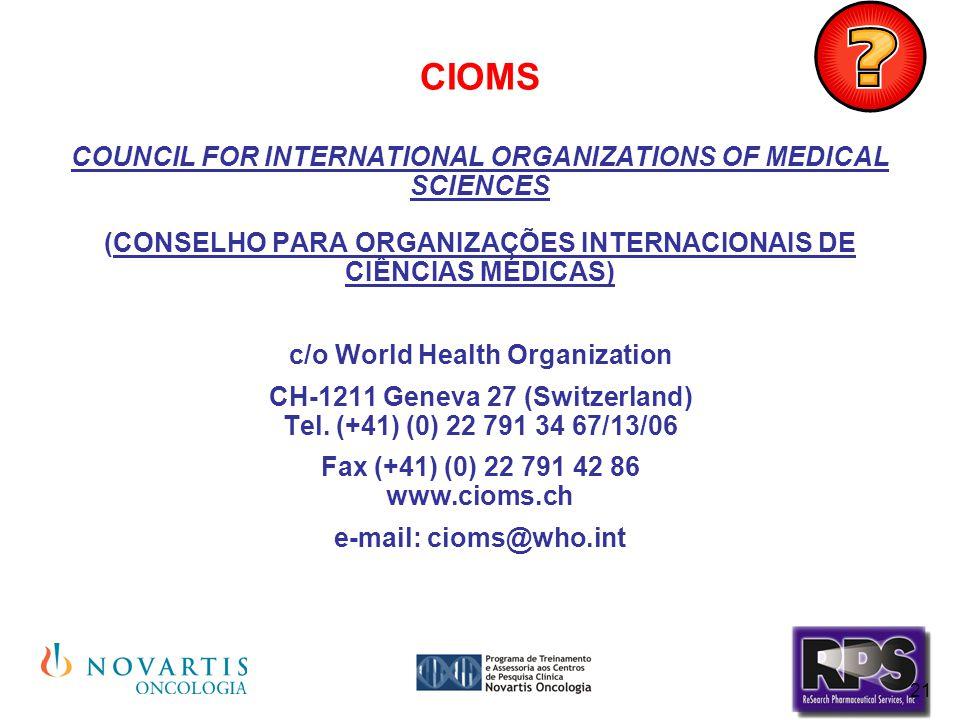 21 CIOMS COUNCIL FOR INTERNATIONAL ORGANIZATIONS OF MEDICAL SCIENCES (CONSELHO PARA ORGANIZAÇÕES INTERNACIONAIS DE CIÊNCIAS MÉDICAS) c/o World Health