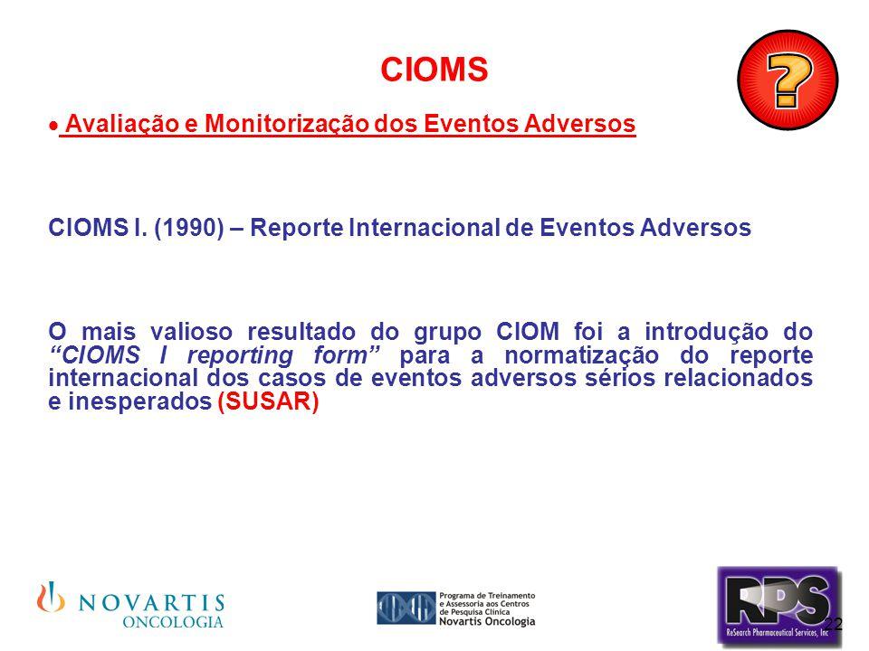 22 CIOMS  Avaliação e Monitorização dos Eventos Adversos CIOMS I. (1990) – Reporte Internacional de Eventos Adversos O mais valioso resultado do grup