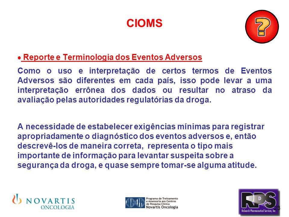23 CIOMS  Reporte e Terminologia dos Eventos Adversos Como o uso e interpretação de certos termos de Eventos Adversos são diferentes em cada país, is