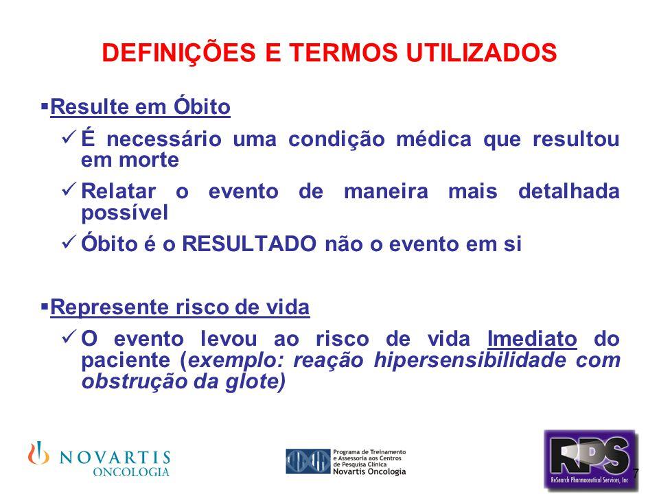 7 DEFINIÇÕES E TERMOS UTILIZADOS  Resulte em Óbito É necessário uma condição médica que resultou em morte Relatar o evento de maneira mais detalhada