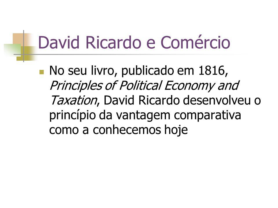 David Ricardo e Comércio No seu livro, publicado em 1816, Principles of Political Economy and Taxation, David Ricardo desenvolveu o princípio da vanta