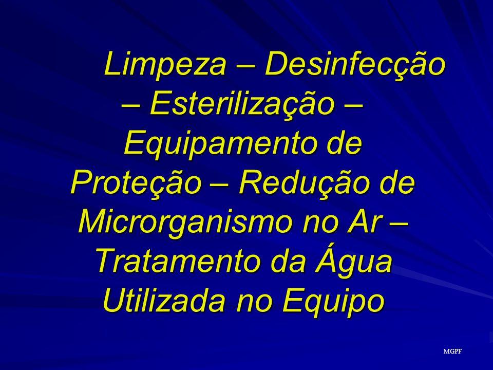 Limpeza – Desinfecção – Esterilização – Equipamento de Proteção – Redução de Microrganismo no Ar – Tratamento da Água Utilizada no Equipo MGPF