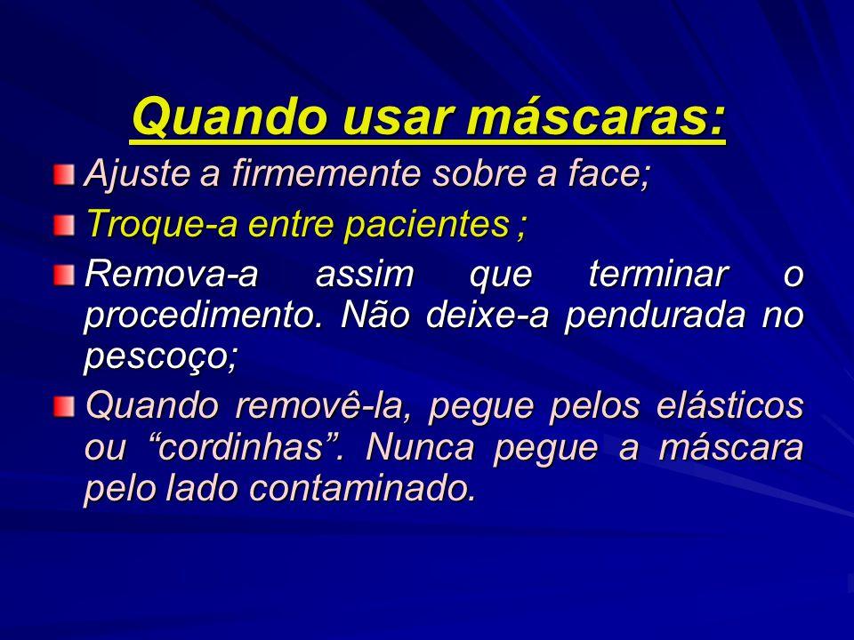 Quando usar máscaras: Ajuste a firmemente sobre a face; Troque-a entre pacientes ; Remova-a assim que terminar o procedimento.