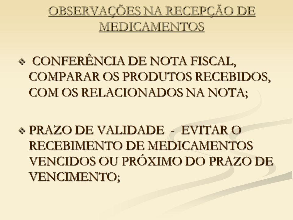 OBSERVAÇÕES NA RECEPÇÃO DE MEDICAMENTOS  CONFERÊNCIA DE NOTA FISCAL, COMPARAR OS PRODUTOS RECEBIDOS, COM OS RELACIONADOS NA NOTA;  PRAZO DE VALIDADE - EVITAR O RECEBIMENTO DE MEDICAMENTOS VENCIDOS OU PRÓXIMO DO PRAZO DE VENCIMENTO;