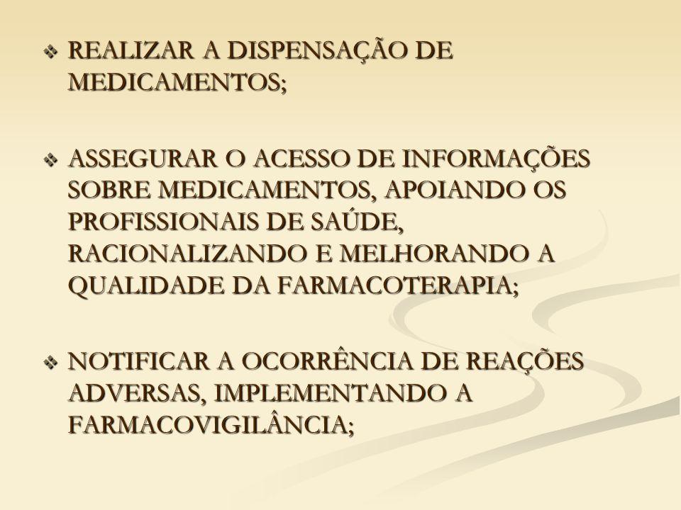  REALIZAR A DISPENSAÇÃO DE MEDICAMENTOS;  ASSEGURAR O ACESSO DE INFORMAÇÕES SOBRE MEDICAMENTOS, APOIANDO OS PROFISSIONAIS DE SAÚDE, RACIONALIZANDO E MELHORANDO A QUALIDADE DA FARMACOTERAPIA;  NOTIFICAR A OCORRÊNCIA DE REAÇÕES ADVERSAS, IMPLEMENTANDO A FARMACOVIGILÂNCIA;