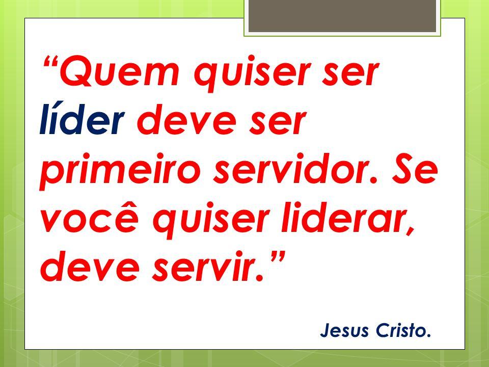 """""""Quem quiser ser líder deve ser primeiro servidor. Se você quiser liderar, deve servir."""" Jesus Cristo."""