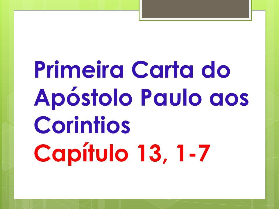 Primeira Carta do Apóstolo Paulo aos Corintios Capítulo 13, 1-7