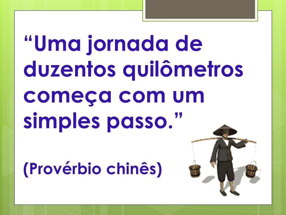 """""""Uma jornada de duzentos quilômetros começa com um simples passo."""" (Provérbio chinês)"""