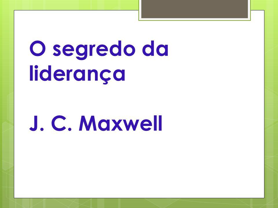 O segredo da liderança J. C. Maxwell