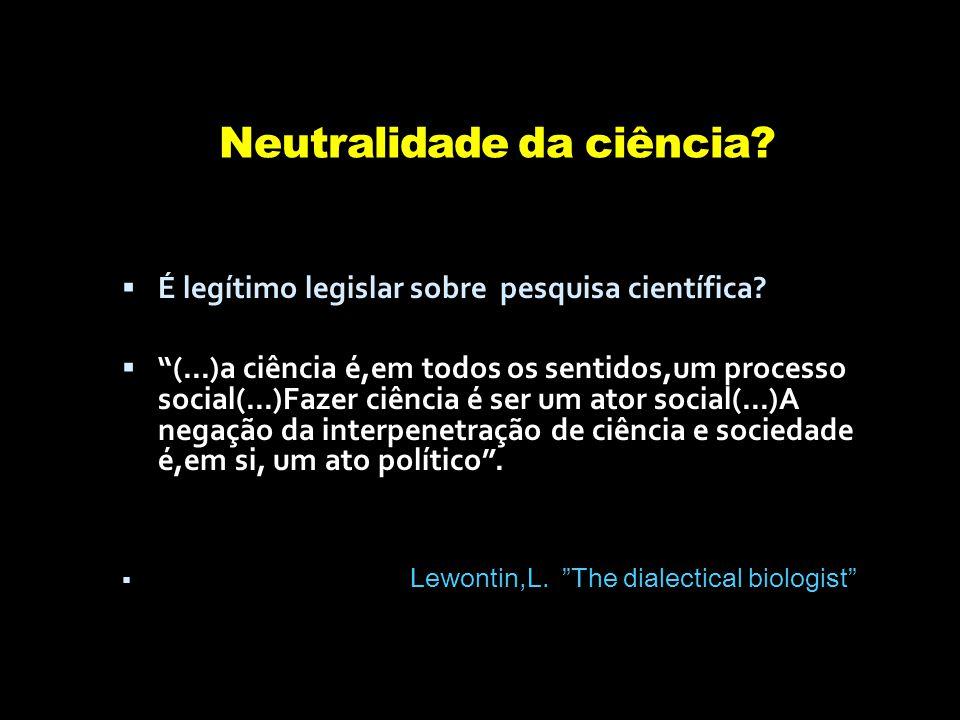 Neutralidade da ciência.  É legítimo legislar sobre pesquisa científica.