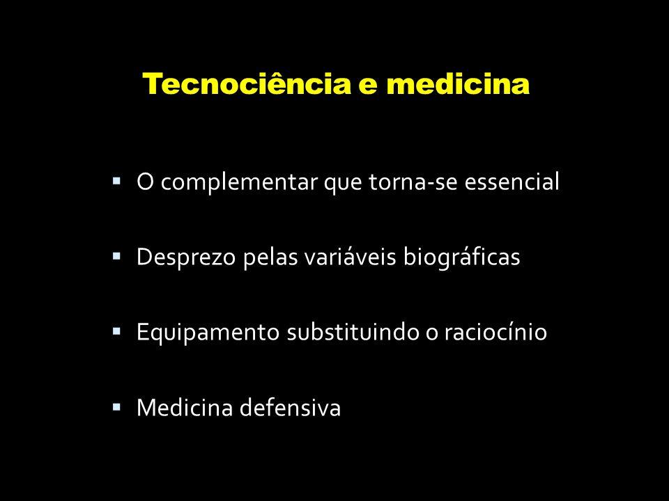Tecnociência e medicina  O complementar que torna-se essencial  Desprezo pelas variáveis biográficas  Equipamento substituindo o raciocínio  Medic