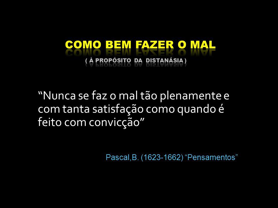 """""""Nunca se faz o mal tão plenamente e com tanta satisfação como quando é feito com convicção"""" Pascal,B. (1623-1662) """"Pensamentos"""""""