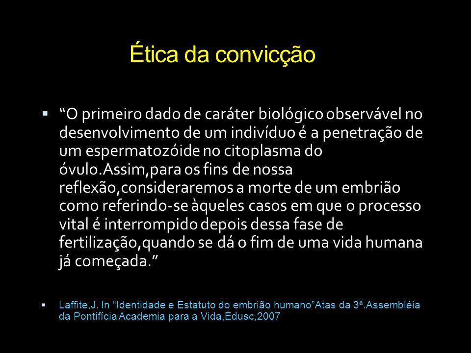 """Ética da convicção  """"O primeiro dado de caráter biológico observável no desenvolvimento de um indivíduo é a penetração de um espermatozóide no citopl"""