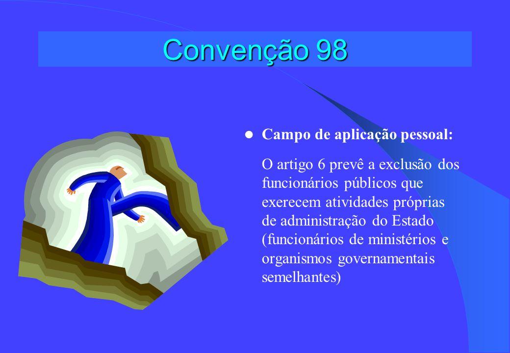 Convenção 98 Campo de aplicação pessoal: O artigo 6 prevê a exclusão dos funcionários públicos que exerecem atividades próprias de administração do Estado (funcionários de ministérios e organismos governamentais semelhantes)