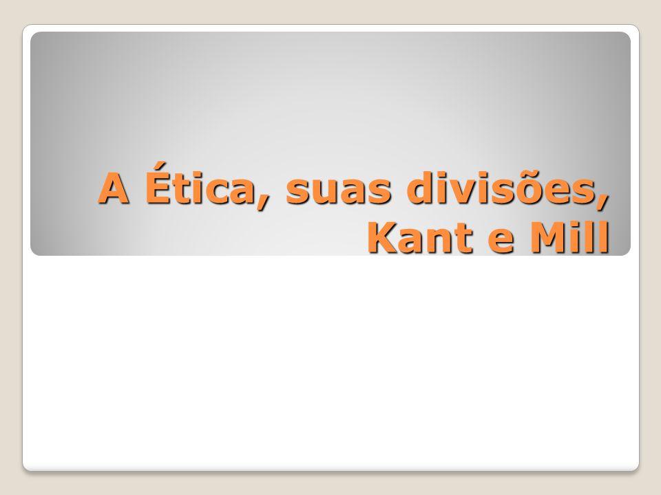 A Ética, suas divisões, Kant e Mill