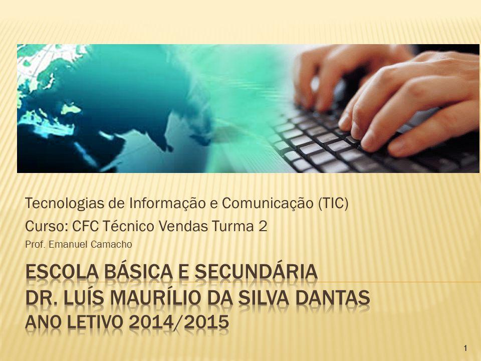 Tecnologias de Informação e Comunicação (TIC) Curso: CFC Técnico Vendas Turma 2 Prof. Emanuel Camacho 1