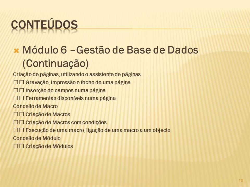  Módulo 6 –Gestão de Base de Dados (Continuação) Criação de páginas, utilizando o assistente de páginas Gravação, impressão e fecho de uma página Ins