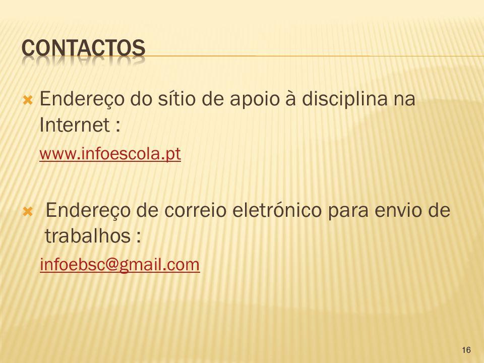  Endereço do sítio de apoio à disciplina na Internet : www.infoescola.pt  Endereço de correio eletrónico para envio de trabalhos : infoebsc@gmail.co