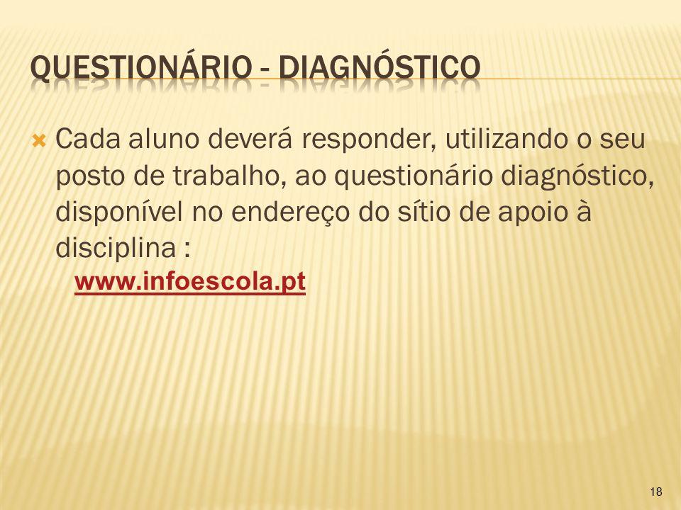 Cada aluno deverá responder, utilizando o seu posto de trabalho, ao questionário diagnóstico, disponível no endereço do sítio de apoio à disciplina